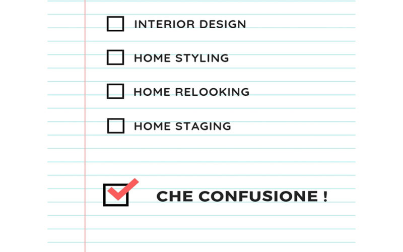 INTERIOR DESIGN, HOME STYLING, HOME RELOOKING, HOME STAGING. CHE CONFUSIONE!